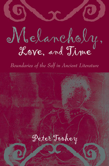 Cover image for Melancholy, Love, and Time: Boundaries of the Self in Ancient Literature
