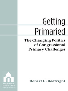 Cover image for Getting Primaried: The Changing Politics of Congressional Primary Challenges