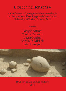 Cover image for Broadening Horizons 4: A Conference of young researchers working in the Ancient Near East, Egypt and Central Asia, University of Torino, October 2011