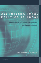 Cover image for All International Politics Is Local: The Diffusion of Conflict, Integration, and Democratization
