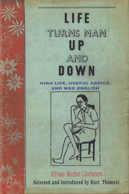 Cover of Kurt Thometz, ed., Life Turns Man Up and Down: High Life, Useful Advice, and Mad English: African Market Literature (New York: Pantheon Books, 2001).