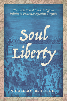 Cover image for Soul Liberty: The Evolution of Black Religious Politics in Postemancipation Virginia