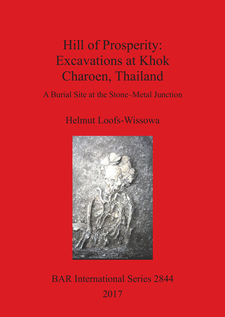 Cover image for Hill of Prosperity: Excavations at Khok Charoen, Thailand: A Burial Site at the Stone-Metal Junction
