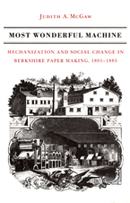 Cover image for Most wonderful machine: mechanization and social change in Berkshire paper making, 1801-1885