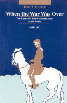 Cover for When the war was over: the failure of self-reconstruction in the South, 1865-1867