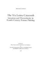 Cover image for The Via Latina catacomb: imitation and discontinuity in fourth-century Roman painting