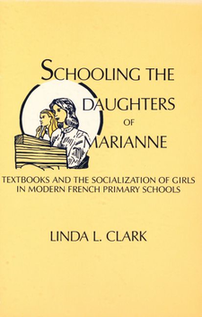 Cover image for Schooling the daughters of Marianne: textbooks and the socialization of girls in modern French primary schools