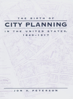 Cover image for The birth of city planning in the United States, 1840-1917