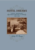 Cover image for Hotel dreams: luxury, technology, and urban ambition in America, 1829-1929