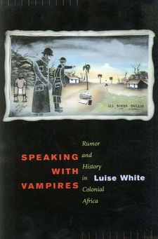 Cover image for Speaking with vampires: rumor and history in colonial Africa