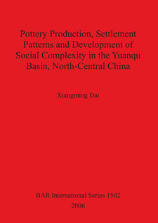 Cover image for Pottery Production, Settlement Patterns and Development of Social Complexity in the Yuanqu Basin, North-Central China
