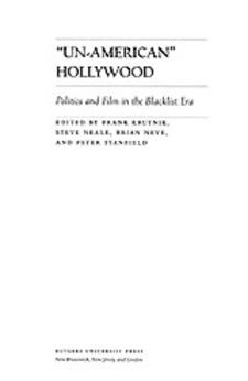 "Cover image for ""Un-American"" Hollywood: politics and film in the blacklist era"