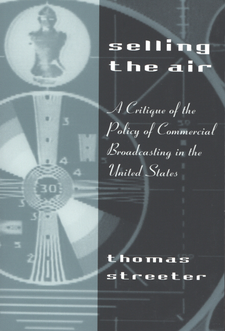 Cover image for Selling the air: a critique of the policy of commercial broadcasting in the United States