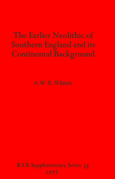 Cover image for The Earlier Neolithic of Southern England and its Continental Background