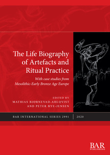 Cover image for The Life Biography of Artefacts and Ritual Practice: With case studies from Mesolithic-Early Bronze Age Europe