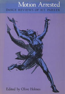 Cover image for Motion arrested: dance reviews of H.T. Parker