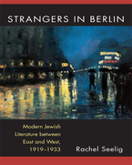 Cover image for Strangers in Berlin: Modern Jewish Literature between East and West, 1919–1933