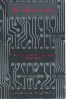 Cover image for The silicon forest: high tech in the Portland area, 1945 to 1986