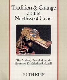 Cover image for Tradition & change on the Northwest Coast: the Makah, Nuu-chah-nulth, southern Kwakiutl, and Nuxalk