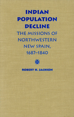 Cover image for Indian population decline: the missions of northwestern New Spain, 1687-1840
