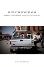 Cover image for Beyond the borderlands: migration and belonging in the United States and Mexico