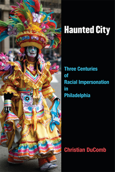 Cover image for Haunted City: Three Centuries of Racial Impersonation in Philadelphia