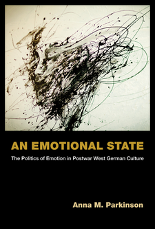 Cover image for An Emotional State: The Politics of Emotion in Postwar West German Culture
