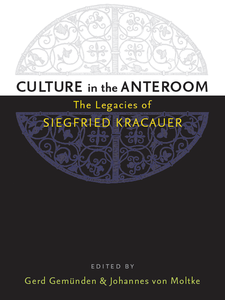 Cover image for Culture in the Anteroom: The Legacies of Siegfried Kracauer