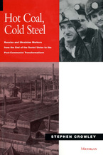 Cover image for Hot Coal, Cold Steel: Russian and Ukrainian Workers from the End of the Soviet Union to the Post-Communist Transformations