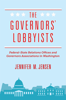 Cover image for The Governors' Lobbyists: Federal-State Relations Offices and Governors Associations in Washington