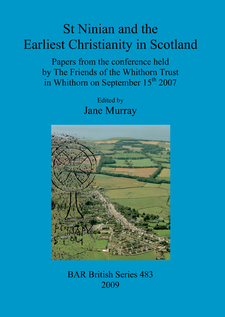 Cover image for St Ninian and the Earliest Christianity in Scotland: Papers from the conference held by The Friends of the Whithorn Trust in Whithorn on September 15th 2007