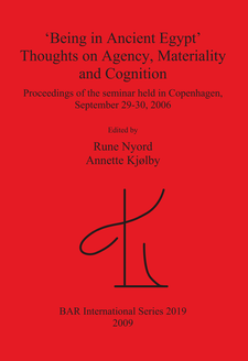 Cover image for 'Being in Ancient Egypt'. Thoughts on Agency, Materiality and Cognition: Proceedings of the seminar held in Copenhagen, September 29-30, 2006