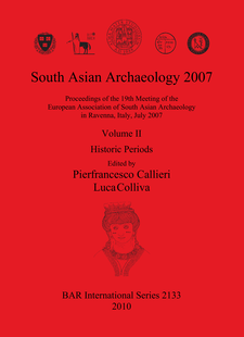 Cover image for South Asian Archaeology 2007: Proceedings of the 19th Meeting of the European Association of South Asian Archaeology in Ravenna, Italy, July 2007: Volume II: Historic Periods