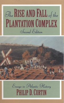Cover image for The rise and fall of the plantation complex: essays in Atlantic history