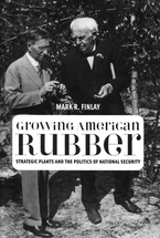 Cover image for Growing American rubber: strategic plants and the politics of national security
