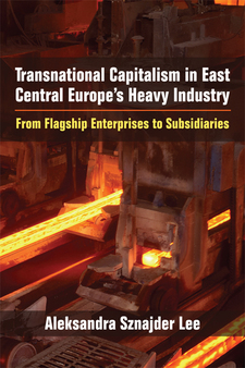Cover image for Transnational Capitalism in East Central Europe's Heavy Industry: From Flagship Enterprises to Subsidiaries