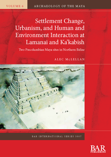 Cover image for Settlement Change, Urbanism, and Human and Environment Interaction at Lamanai and Ka'kabish: Two Precolumbian Maya sites in Northern Belize