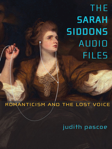 Cover image for The Sarah Siddons Audio FIles:Romanticism and the Lost Voice