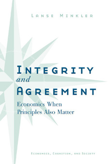 Cover image for Integrity and Agreement: Economics When Principles Also Matter