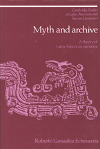 Cover image for Myth and archive: a theory of Latin American narrative