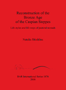Cover image for Reconstruction of the Bronze Age of the Caspian Steppes: Life styles and life ways of pastoral nomads