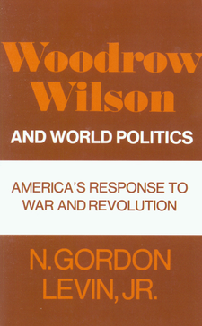 Cover image for Woodrow Wilson and world politics: America's response to war and revolution