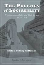 Cover image for The Politics of Sociability: Freemasonry and German Civil Society, 1840-1918