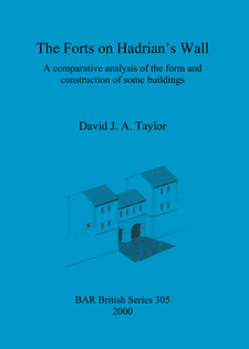 Cover image for The Forts on Hadrian's Wall: A comparative analysis of the form and construction of some buildings