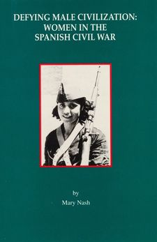 Cover image for Defying male civilization: women in the Spanish Civil War