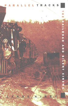 Cover image for Parallel tracks: the railroad and silent cinema