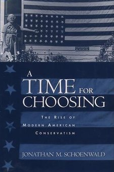 Cover image for A time for choosing: the rise of modern American conservatism