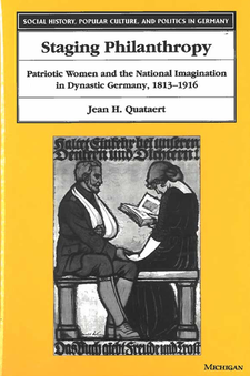 Cover image for Staging Philanthropy: Patriotic Women and the National Imagination in Dynastic Germany, 1813-1916