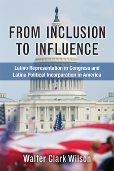 Cover image for From Inclusion to Influence: Latino Representation in Congress and Latino Political Incorporation in America