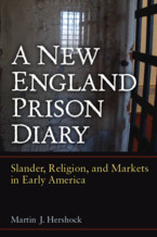 Cover image for A New England Prison Diary: Slander, Religion, and Markets in Early America